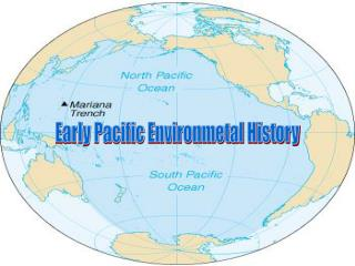 Early Pacific Environmetal History