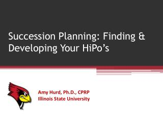 Succession  Planning: Finding & Developing Your  HiPo's