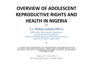 OVERVIEW OF ADOLESCENT REPRODUCTIVE RIGHTS AND HEALTH IN NIGERIA