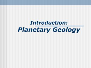 Introduction: Planetary Geology