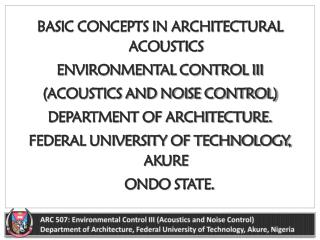 BASIC CONCEPTS IN ARCHITECTURAL ACOUSTICS ENVIRONMENTAL CONTROL III (ACOUSTICS AND NOISE CONTROL)