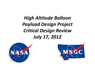 High Altitude Balloon  Payload Design Project Critical Design Review  July 17, 2012