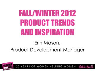 FALL/WINTER 2012  PRODUCT TRENDS AND INSPIRATION