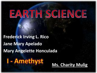 Frederick Irving L. Rico		 Jane Mary  Apelado Mary  Angelette Honculada Ms. Charity Mulig