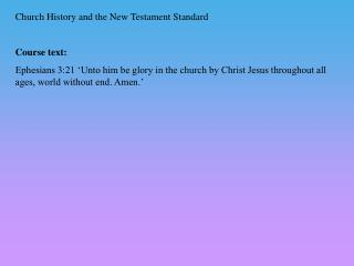 Church History and the New Testament Standard Course t ext: