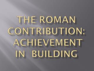 The Roman Contribution: Achievement in Building