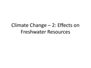 Climate Change – 2: Effects on Freshwater Resources