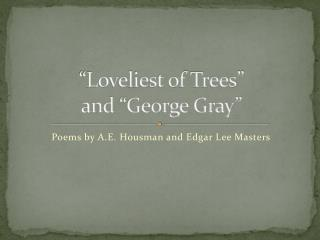 """""""Loveliest of Trees"""" and """"George Gray"""""""