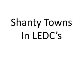 Shanty Towns In LEDC's
