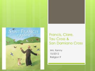 Francis, Clare,  Tau Cross & San  Damiano  Cross