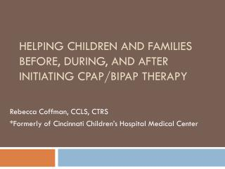 Helping children and families before, during, and after initiating CPAP/BiPAP therapy