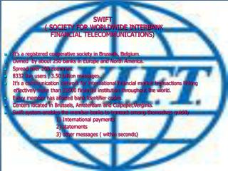 SWIFT  ( SOCIETY FOR WORLDWIDE INTERBANK  FINANCIAL TELECOMMUNICATIONS )