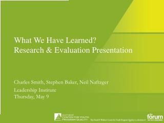 What We Have Learned ? Research & Evaluation  Presentation