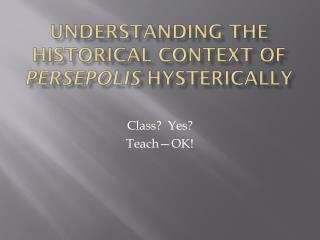 Understanding the Historical context of persepolis hysterically