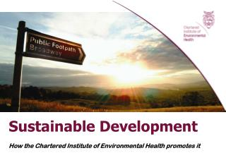 Sustainable Development How the Chartered Institute of Environmental Health promotes it
