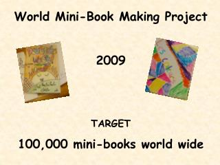 World Mini-Book Making Project 2009 TARGET 100,000 mini-books world wide