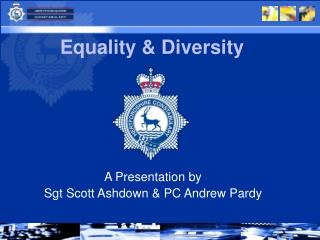 A Presentation by Sgt Scott Ashdown & PC Andrew Pardy