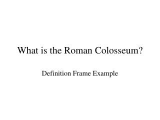 What is the Roman Colosseum?