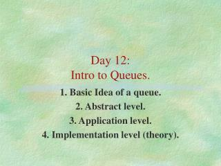 Day 12: Intro to Queues.