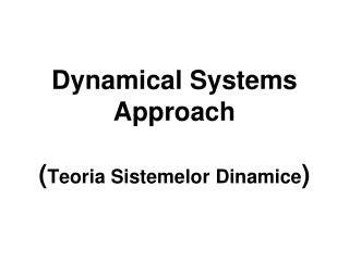 Dynamical Systems Approach  ( Teoria Sistemelor Dinamice )