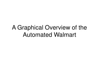 A Graphical Overview of the  Automated Walmart