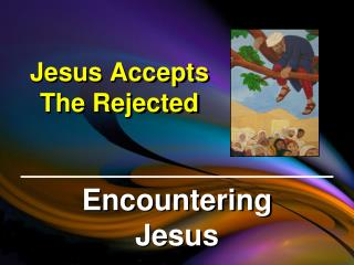 Jesus Accepts The Rejected