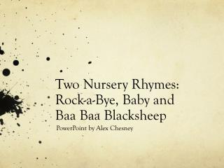Two Nursery Rhymes:  Rock-a-Bye, Baby and  Baa Baa Blacksheep