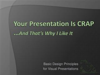 Your Presentation Is CRAP … And That's Why I Like It