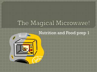 The Magical Microwave!