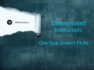 Differentiated    Instruction:  One Size  Doesn't  Fit All...