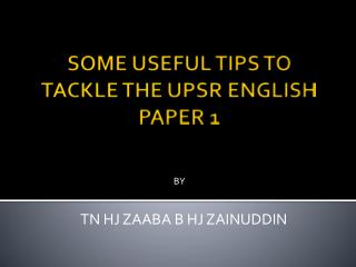 SOME USEFUL TIPS TO TACKLE THE UPSR ENGLISH