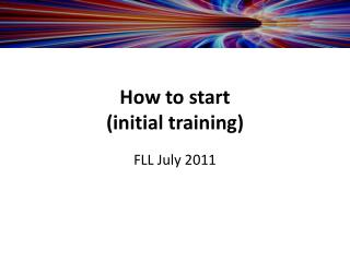 How to start  (initial training)
