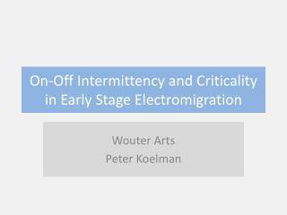 On-Off Intermittency and Criticality in Early Stage  Electromigration