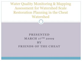 Presented  March 17 th  2009 By Friends of the Cheat