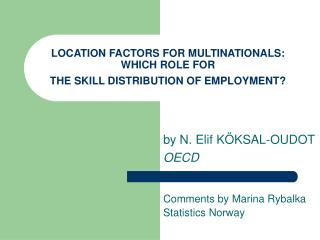 LOCATION FACTORS FOR MULTINATIONALS: WHICH ROLE FOR  THE SKILL DISTRIBUTION OF EMPLOYMENT?
