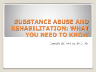 SUBSTANCE ABUSE AND REHABILITATION: WHAT YOU NEED TO KNOW