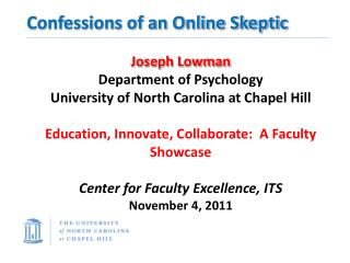 Confessions of an Online Skeptic Joseph Lowman Department of Psychology