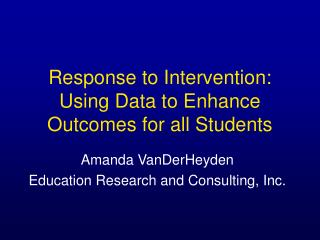 Response to Intervention: Using Data to Enhance Outcomes for all Students