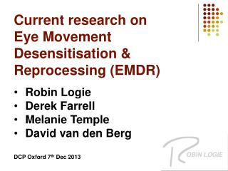 Current research on  Eye  Movement Desensitisation & Reprocessing (EMDR ) Robin Logie