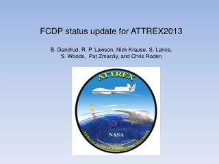 FCDP status update for ATTREX2013 B. Gandrud, R. P. Lawson, Nick Krause, S. Lance,