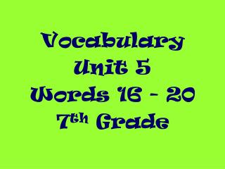 Vocabulary  Unit 5 Words 16 - 20 7 th  Grade