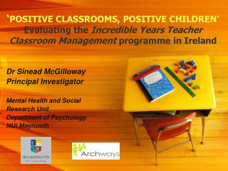 ' POSITIVE CLASSROOMS, POSITIVE CHILDREN'  Evaluating the  Incredible Years Teacher Classroom Management  programme in I