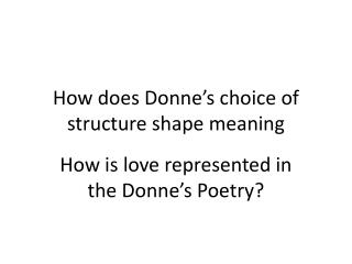 How does Donne's choice of structure shape meaning