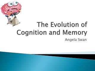 The  E volution of Cognition and Memory