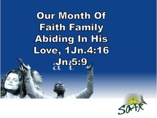 Our Month Of Faith Family Abiding In His Love, 1Jn.4:16 Jn.5:9