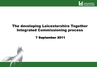 The developing Leicestershire Together Integrated Commissioning process  7 September 2011