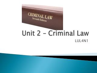 Unit 2 – Criminal Law