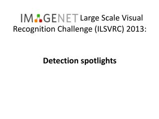 Large Scale Visual Recognition Challenge (ILSVRC) 2013: Detection spotlights