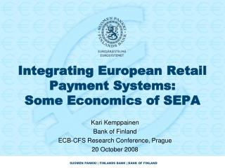 Integrating European Retail Payment Systems:  Some Economics of SEPA