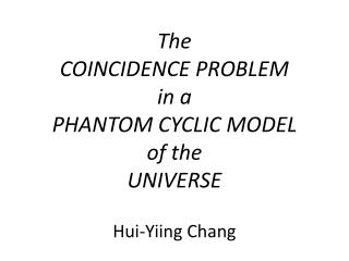 The  COINCIDENCE PROBLEM  in a  PHANTOM CYCLIC MODEL  of the  UNIVERSE